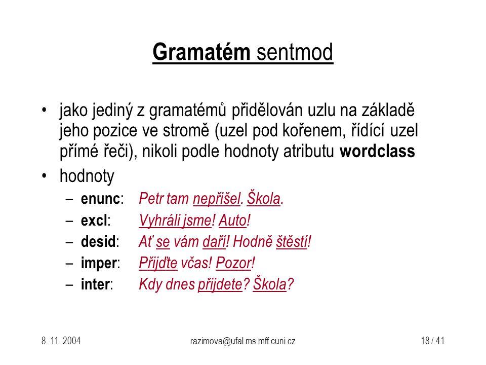 8. 11. 2004razimova@ufal.ms.mff.cuni.cz 18 / 41 Gramatém sentmod jako jediný z gramatémů přidělován uzlu na základě jeho pozice ve stromě (uzel pod ko