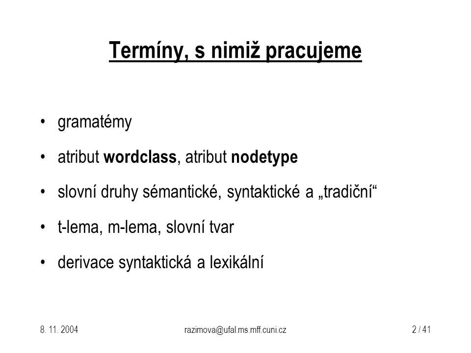 """razimova@ufal.ms.mff.cuni.cz 2 / 41 Termíny, s nimiž pracujeme gramatémy atribut wordclass, atribut nodetype slovní druhy sémantické, syntaktické a """"tradiční t-lema, m-lema, slovní tvar derivace syntaktická a lexikální"""