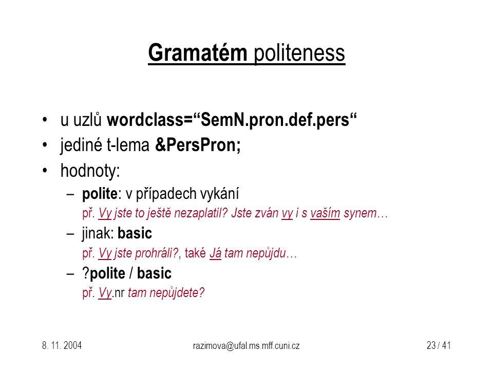 """8. 11. 2004razimova@ufal.ms.mff.cuni.cz 23 / 41 Gramatém politeness u uzlů wordclass=""""SemN.pron.def.pers"""" jediné t-lema &PersPron; hodnoty: – polite :"""