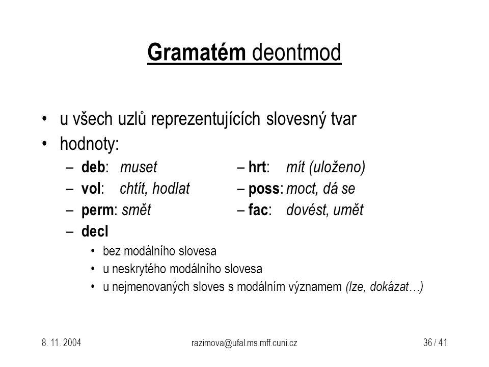 8. 11. 2004razimova@ufal.ms.mff.cuni.cz 36 / 41 Gramatém deontmod u všech uzlů reprezentujících slovesný tvar hodnoty: – deb : muset – hrt : mít (ulož