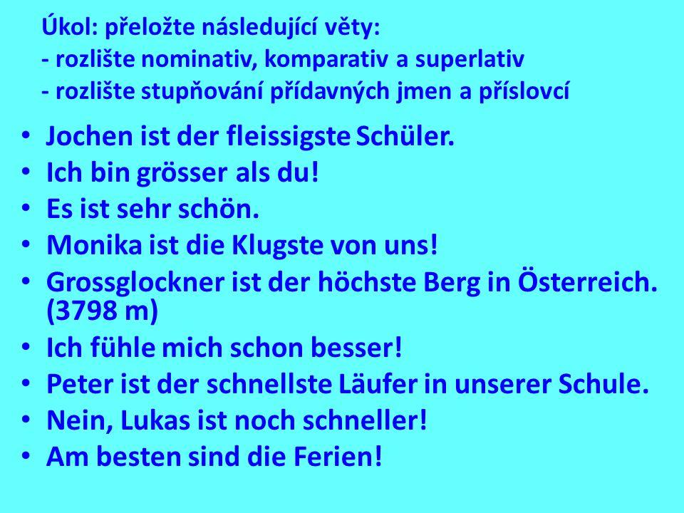 Úkol: přeložte následující věty: - rozlište nominativ, komparativ a superlativ - rozlište stupňování přídavných jmen a příslovcí Jochen ist der fleissigste Schüler.