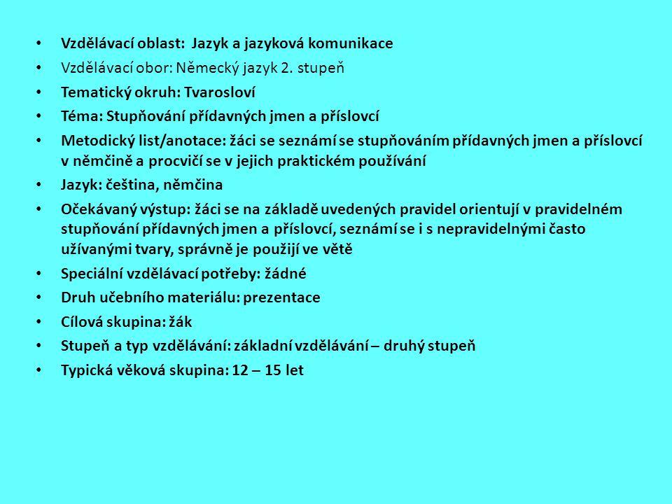 Vzdělávací oblast: Jazyk a jazyková komunikace Vzdělávací obor: Německý jazyk 2. stupeň Tematický okruh: Tvarosloví Téma: Stupňování přídavných jmen a