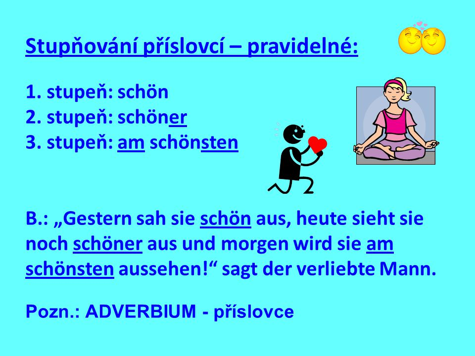 Stupňování příslovcí – pravidelné: 1.stupeň: schön 2.