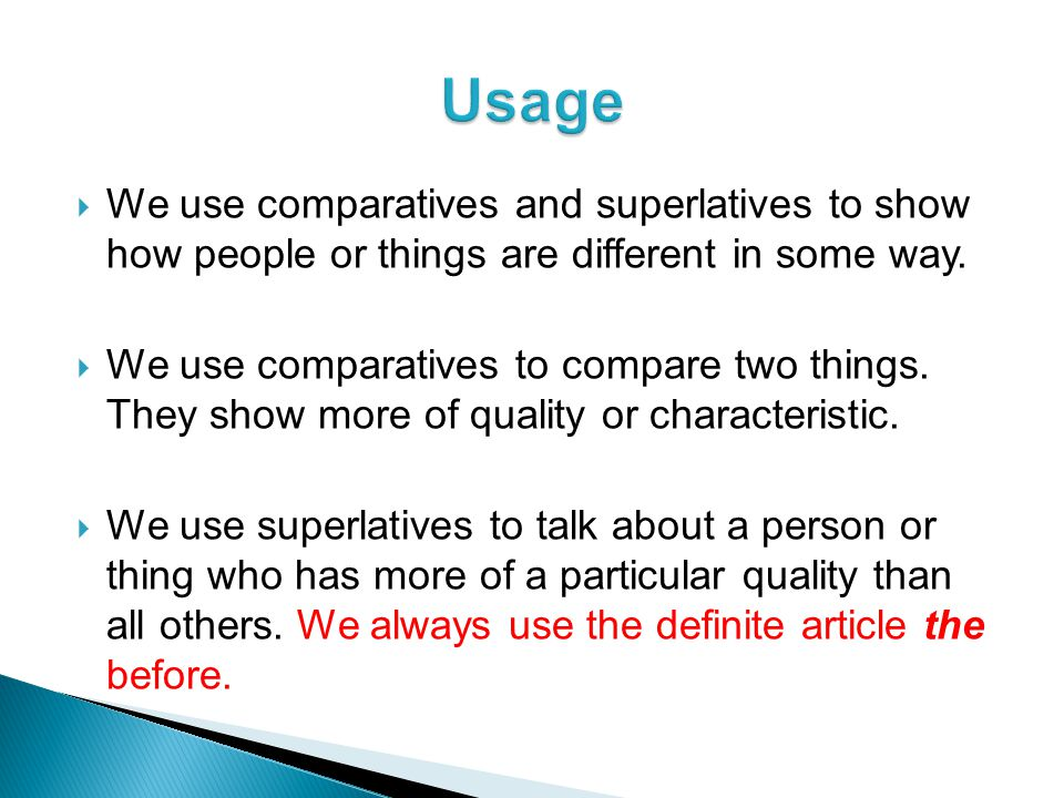 We use comparatives and superlatives to show how people or things are different in some way.