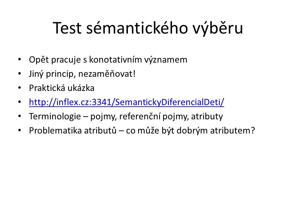 Test sémantického výběru Opět pracuje s konotativním významem Jiný princip, nezaměňovat! Praktická ukázka http://inflex.cz:3341/SemantickyDiferencialD