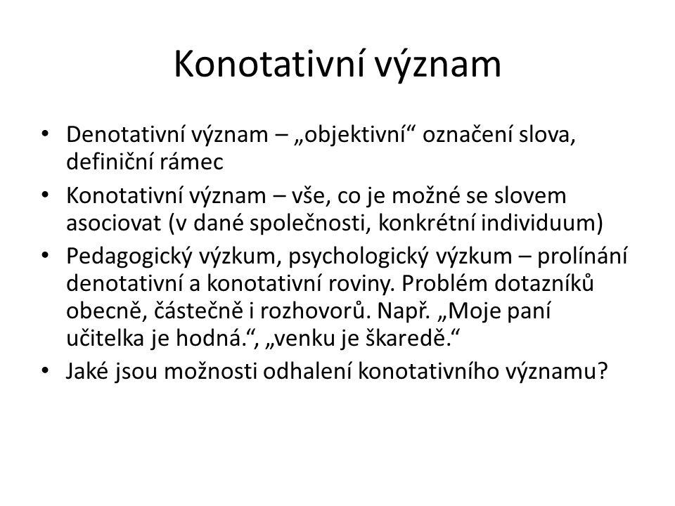"""Konotativní význam Denotativní význam – """"objektivní"""" označení slova, definiční rámec Konotativní význam – vše, co je možné se slovem asociovat (v dané"""