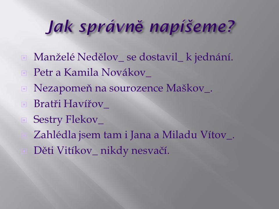  Manželé Nedělov_ se dostavil_ k jednání.