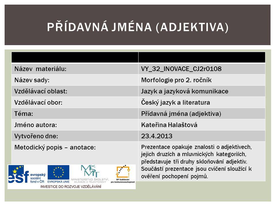 Název materiálu:VY_32_INOVACE_CJ2r0108 Název sady:Morfologie pro 2. ročník Vzdělávací oblast:Jazyk a jazyková komunikace Vzdělávací obor:Český jazyk a