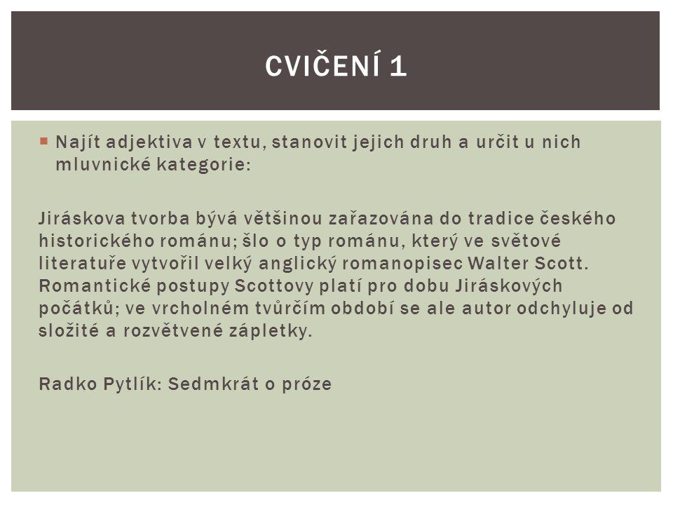  Najít adjektiva v textu, stanovit jejich druh a určit u nich mluvnické kategorie: Jiráskova tvorba bývá většinou zařazována do tradice českého histo