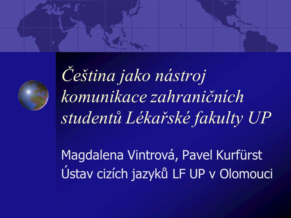 Čeština jako nástroj komunikace zahraničních studentů Lékařské fakulty UP Magdalena Vintrová, Pavel Kurfürst Ústav cizích jazyků LF UP v Olomouci