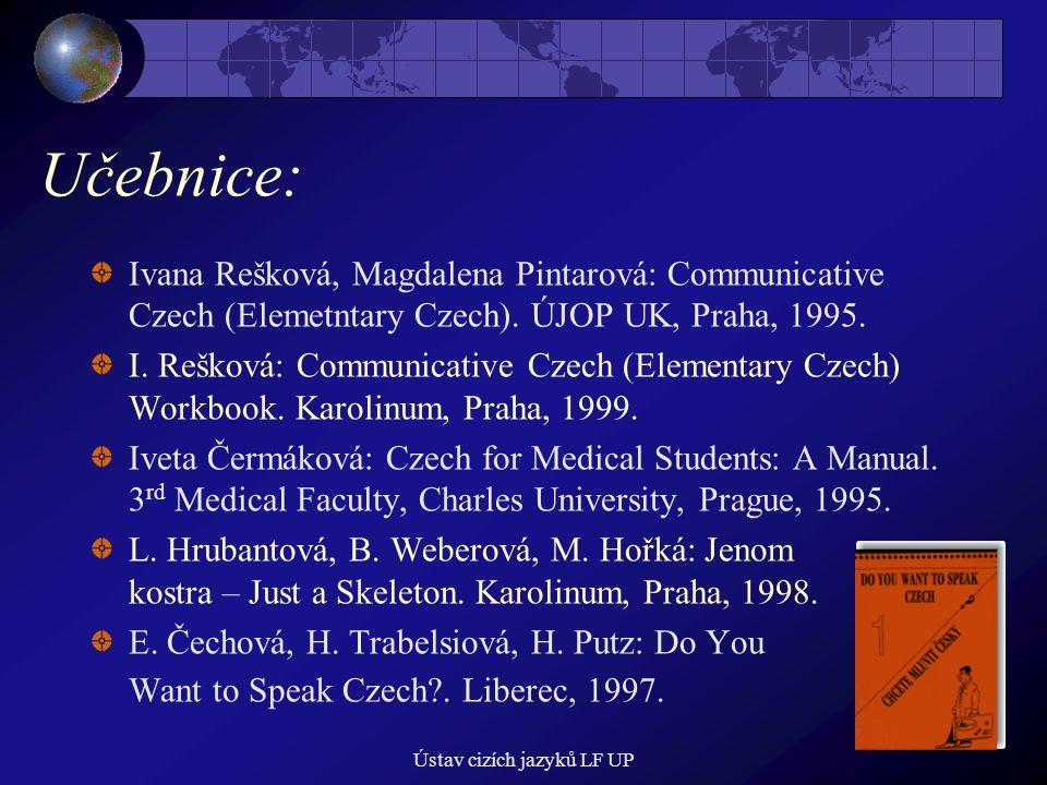 Ústav cizích jazyků LF UP Učebnice: Ivana Rešková, Magdalena Pintarová: Communicative Czech (Elemetntary Czech). ÚJOP UK, Praha, 1995. I. Rešková: Com
