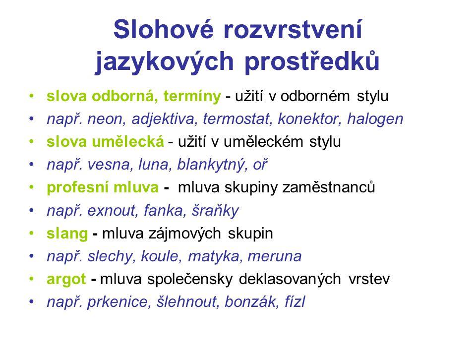 Slohové rozvrstvení jazykových prostředků slova odborná, termíny - užití v odborném stylu např. neon, adjektiva, termostat, konektor, halogen slova um