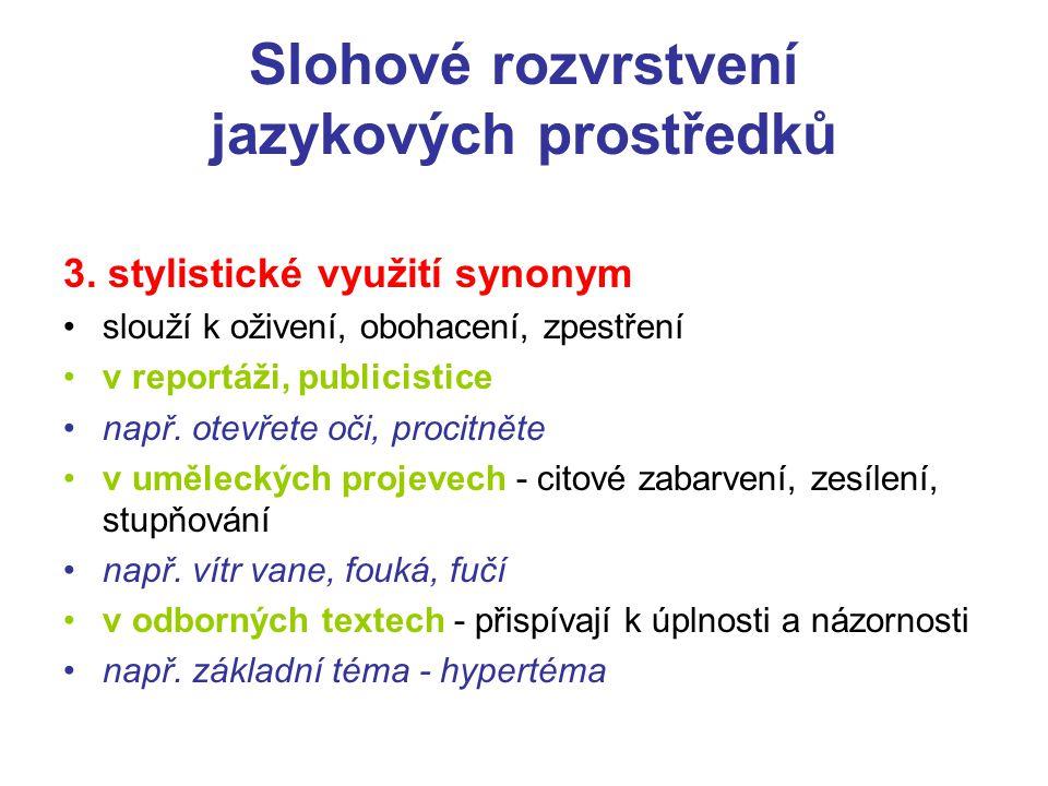 Slohové rozvrstvení jazykových prostředků 3. stylistické využití synonym slouží k oživení, obohacení, zpestření v reportáži, publicistice např. otevře