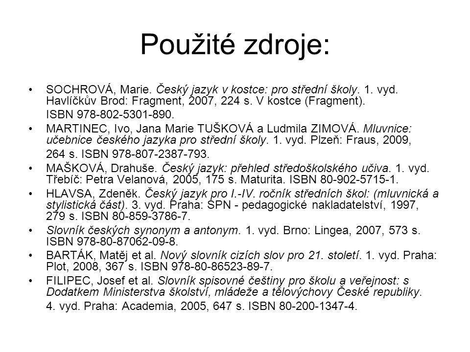 Použité zdroje: SOCHROVÁ, Marie.Český jazyk v kostce: pro střední školy.
