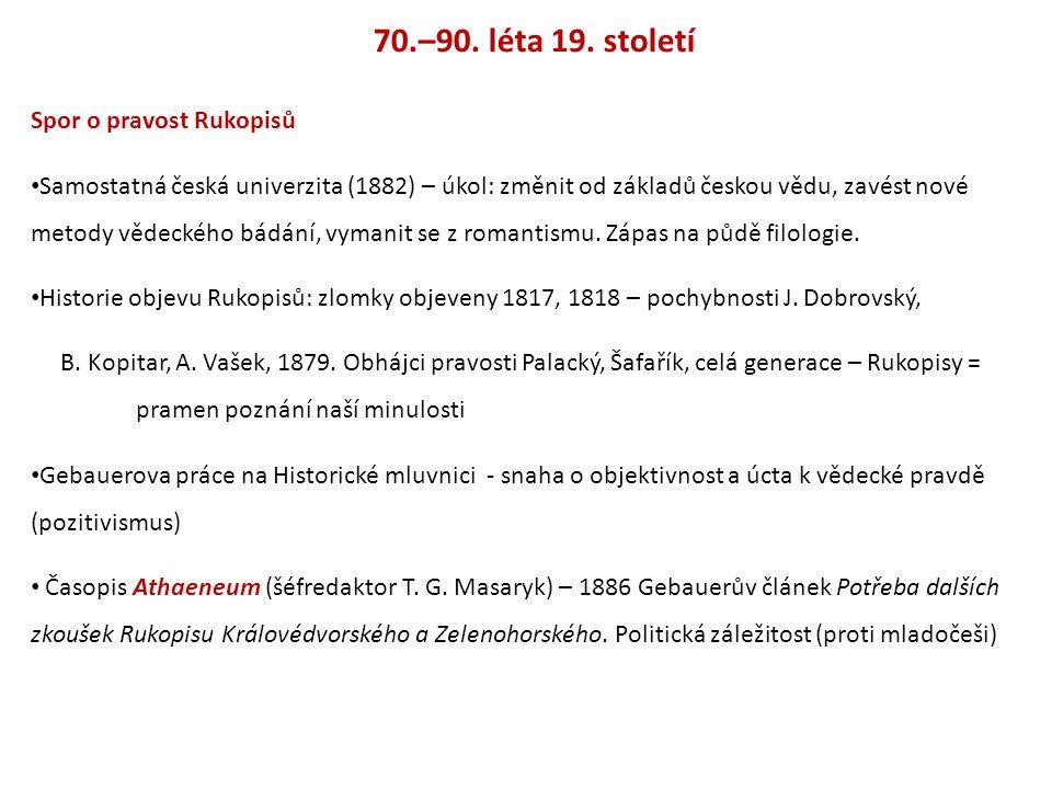 70.–90. léta 19. století Spor o pravost Rukopisů Samostatná česká univerzita (1882) – úkol: změnit od základů českou vědu, zavést nové metody vědeckéh