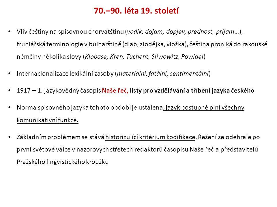 70.–90. léta 19. století Vliv češtiny na spisovnou chorvatštinu (vodik, dojam, dopjev, prednost, prijam…), truhlářská terminologie v bulharštině (dlab