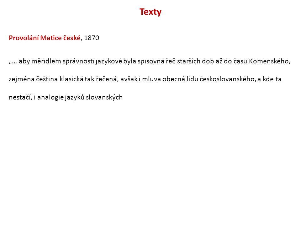 """Texty Provolání Matice české, 1870 """"… aby měřidlem správnosti jazykové byla spisovná řeč starších dob až do času Komenského, zejména čeština klasická"""