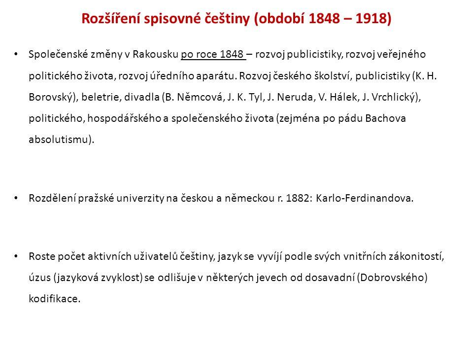 Rozšíření spisovné češtiny (období 1848 – 1918) Společenské změny v Rakousku po roce 1848 – rozvoj publicistiky, rozvoj veřejného politického života,