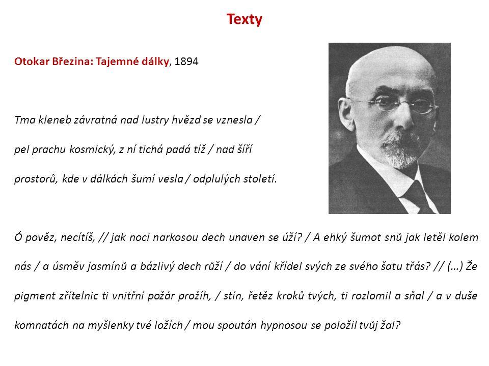 Texty Otokar Březina: Tajemné dálky, 1894 Tma kleneb závratná nad lustry hvězd se vznesla / pel prachu kosmický, z ní tichá padá tíž / nad šíří prosto