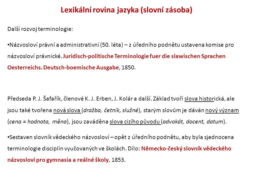 Lexikální rovina jazyka (slovní zásoba) Další rozvoj terminologie: Názvosloví právní a administrativní (50. léta) – z úředního podnětu ustavena komise