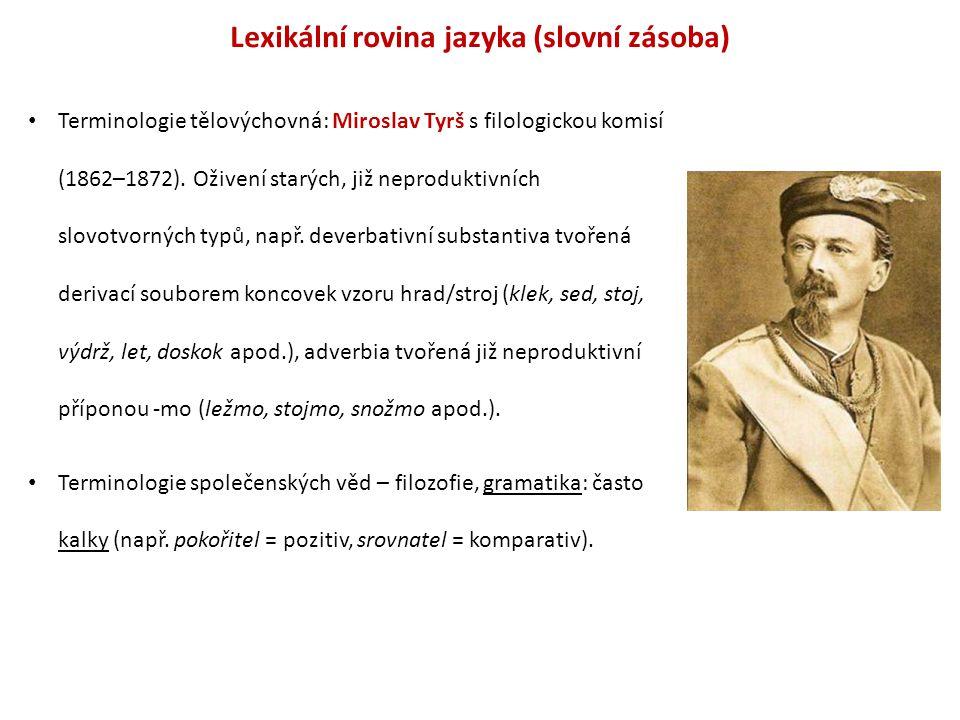 Lexikální rovina jazyka (slovní zásoba) Terminologie tělovýchovná: Miroslav Tyrš s filologickou komisí (1862–1872). Oživení starých, již neproduktivní