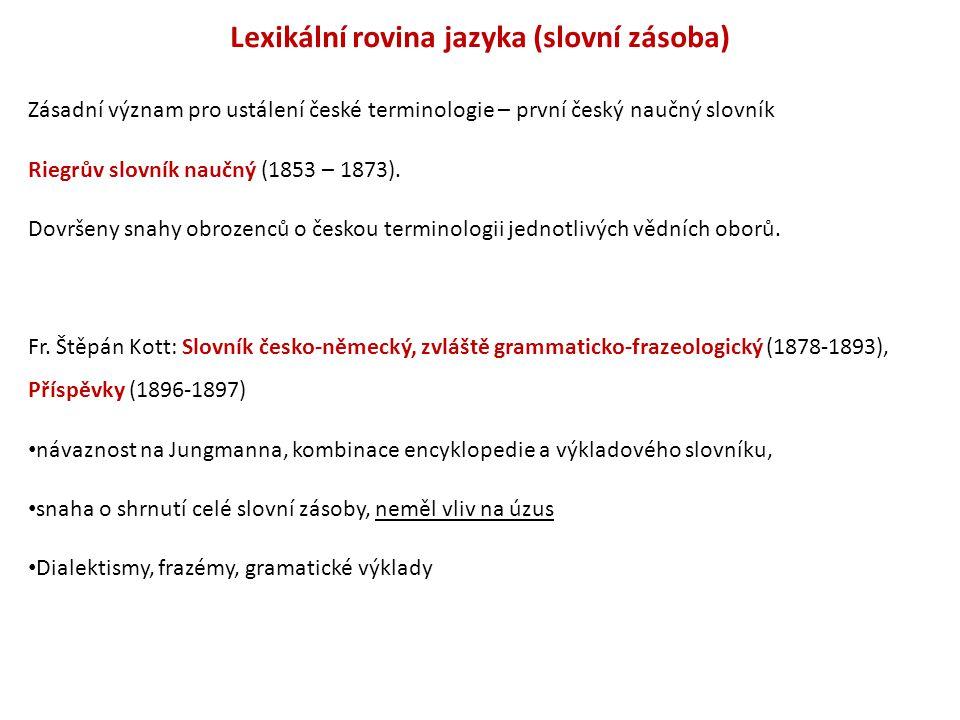 Lexikální rovina jazyka (slovní zásoba) Zásadní význam pro ustálení české terminologie – první český naučný slovník Riegrův slovník naučný (1853 – 187