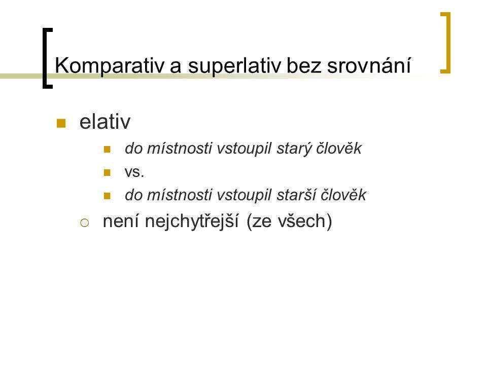 Komparativ a superlativ bez srovnání elativ do místnosti vstoupil starý člověk vs.