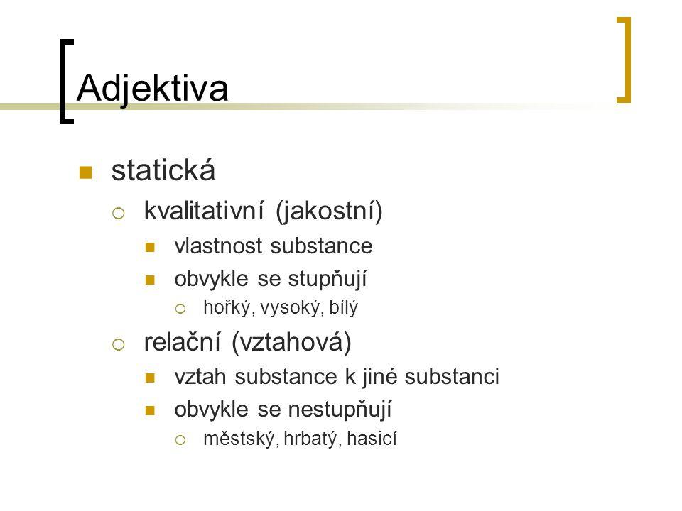 Kvalitativní (jakostní) deskriptivní (popisná)  mluvčí podává kvalitu substance objektivně (skoro) kyselý, živý hodnotící (kvalifikační) polévka je kyselá mám živé dítě ALE: totéž adjektivum buď tak, či onak
