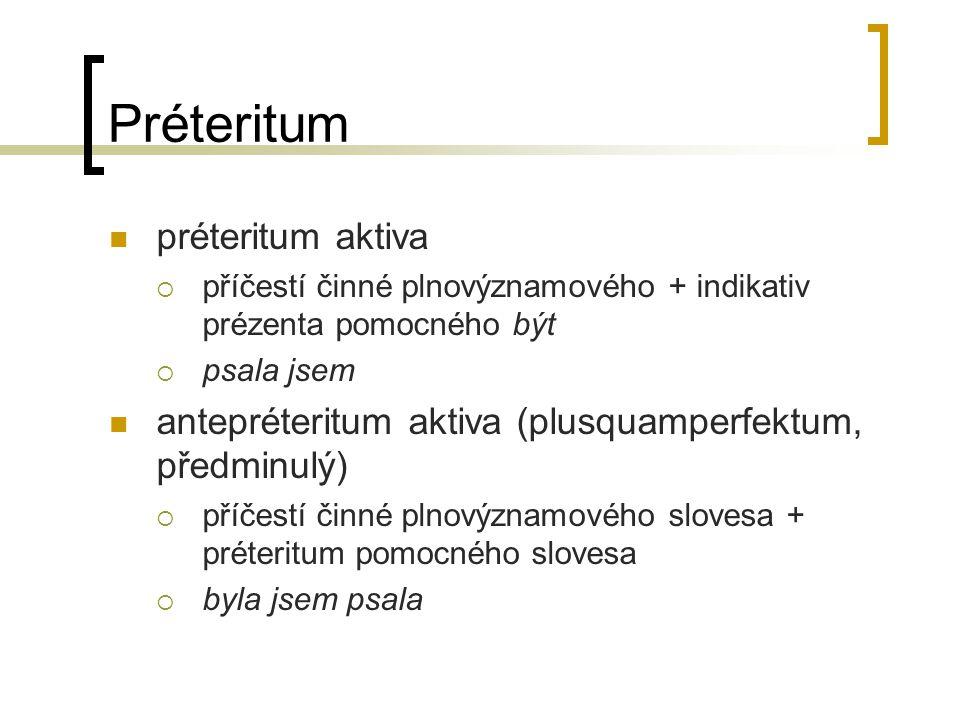 Préteritum préteritum aktiva  příčestí činné plnovýznamového + indikativ prézenta pomocného být  psala jsem antepréteritum aktiva (plusquamperfektum
