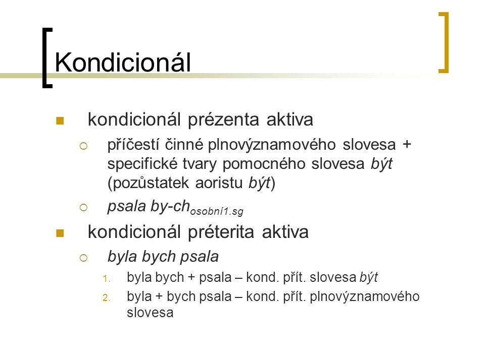 Kondicionál kondicionál prézenta aktiva  příčestí činné plnovýznamového slovesa + specifické tvary pomocného slovesa být (pozůstatek aoristu být)  p