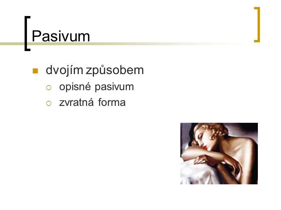Pasivum dvojím způsobem  opisné pasivum  zvratná forma