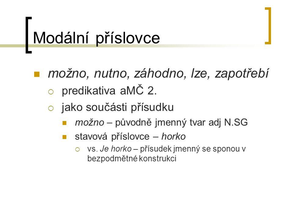 Modální příslovce možno, nutno, záhodno, lze, zapotřebí  predikativa aMČ 2.  jako součásti přísudku možno – původně jmenný tvar adj N.SG stavová pří