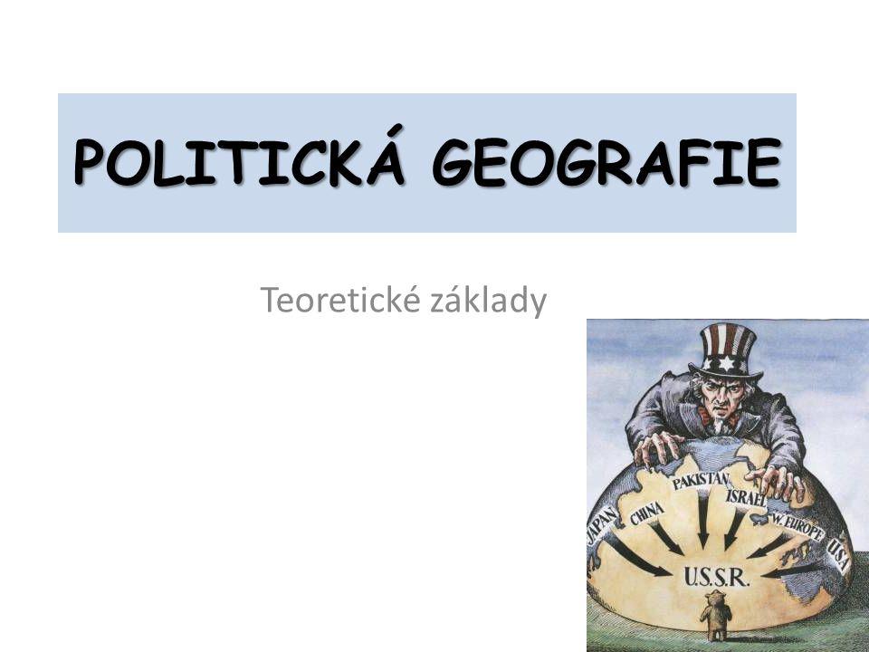 POLITICKÁ GEOGRAFIE Teoretické základy