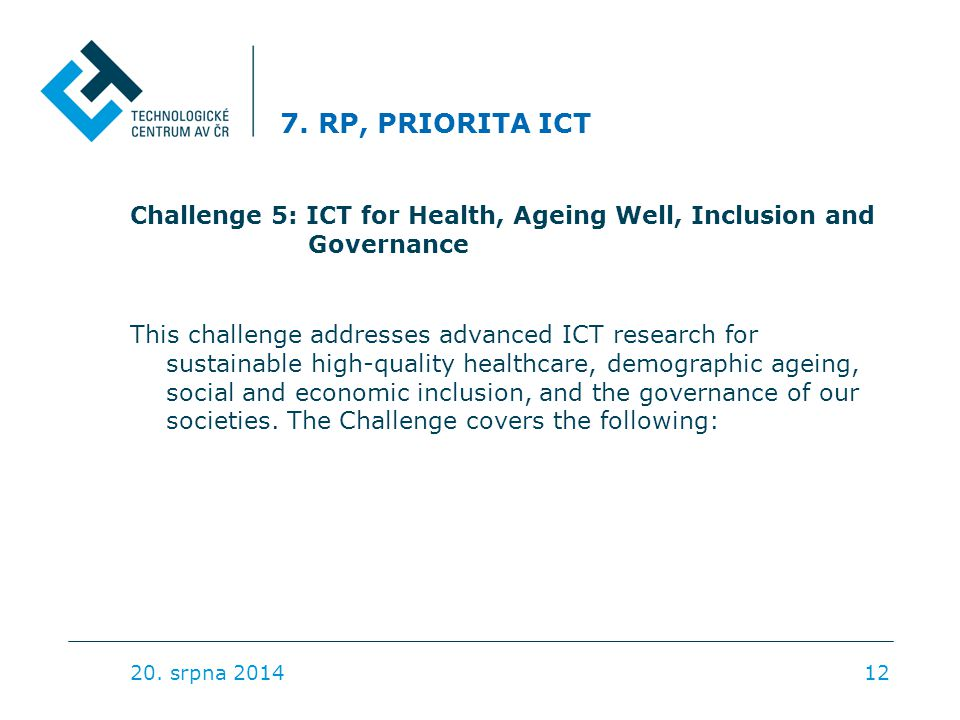 7. RP, PRIORITA ICT Challenge 5: ICT for Health, Ageing Well, Inclusion and Governance This challenge addresses advanced ICT research for sustainable