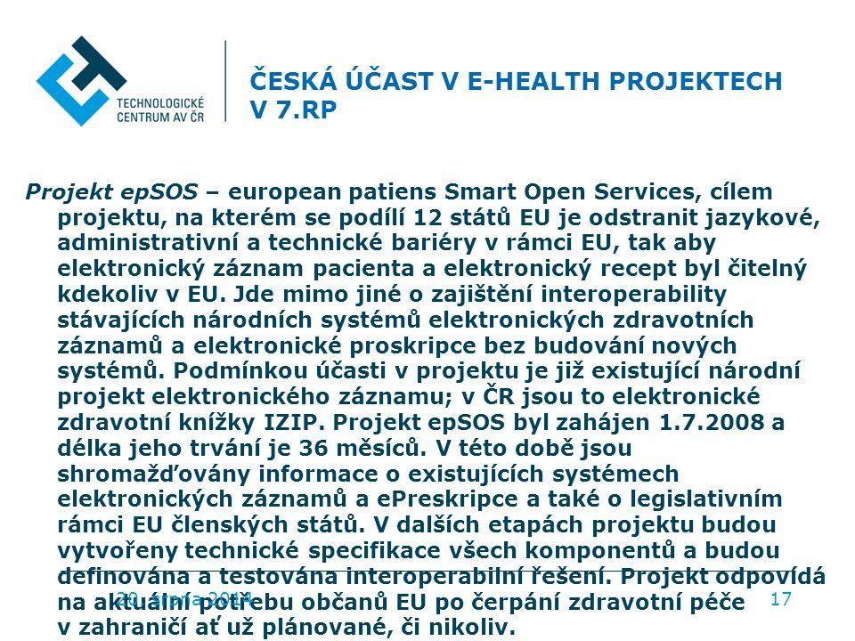ČESKÁ ÚČAST V E-HEALTH PROJEKTECH V 7.RP Projekt epSOS – european patiens Smart Open Services, cílem projektu, na kterém se podílí 12 států EU je odstranit jazykové, administrativní a technické bariéry v rámci EU, tak aby elektronický záznam pacienta a elektronický recept byl čitelný kdekoliv v EU.