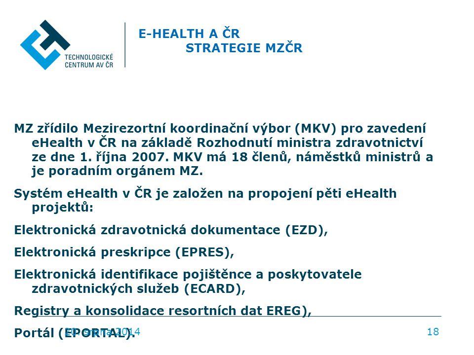 E-HEALTH A ČR STRATEGIE MZČR MZ zřídilo Mezirezortní koordinační výbor (MKV) pro zavedení eHealth v ČR na základě Rozhodnutí ministra zdravotnictví ze dne 1.
