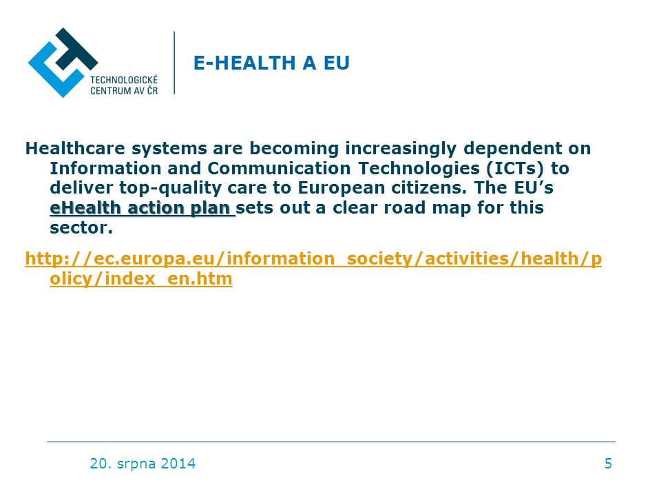 E-HEALTH A EU eHealth action plan Healthcare systems are becoming increasingly dependent on Information and Communication Technologies (ICTs) to deliver top-quality care to European citizens.