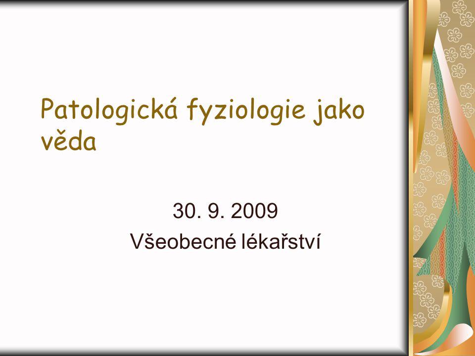 Patologická fyziologie jako věda 30. 9. 2009 Všeobecné lékařství
