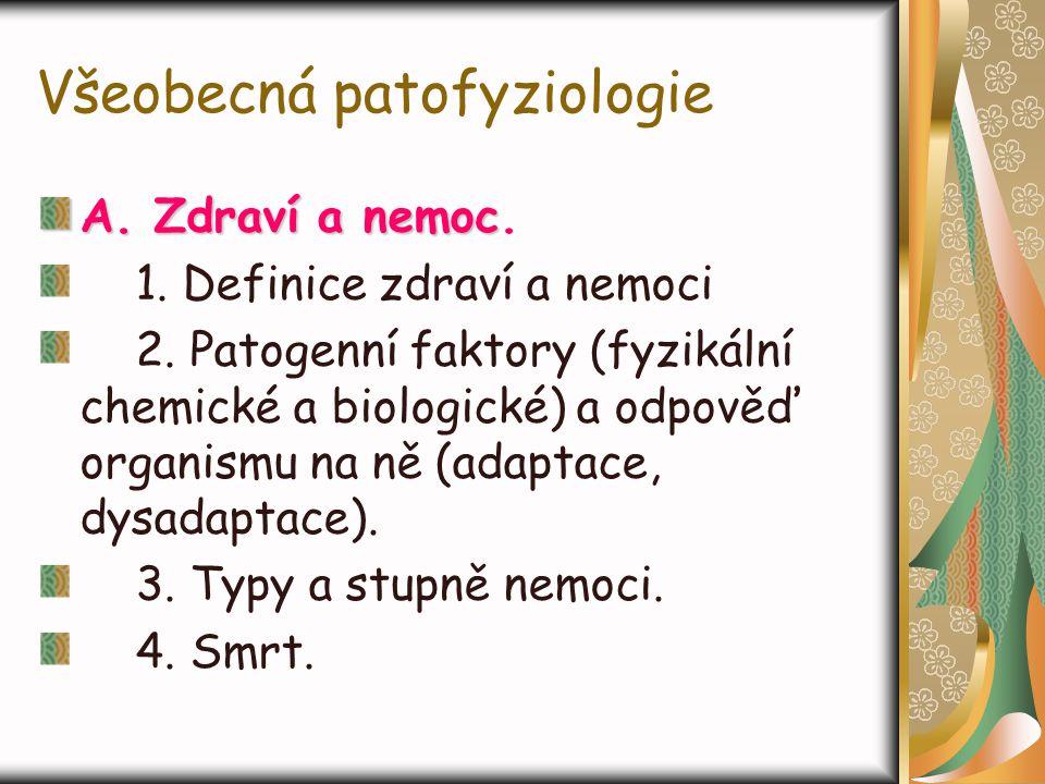 Všeobecná patofyziologie A. Zdraví a nemoc A. Zdraví a nemoc. 1. Definice zdraví a nemoci 2. Patogenní faktory (fyzikální chemické a biologické) a odp