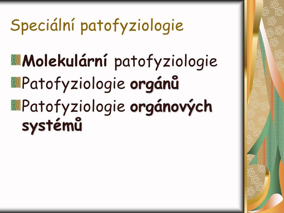 Speciální patofyziologie Molekulární patofyziologie orgánů Patofyziologie orgánů orgánových systémů Patofyziologie orgánových systémů