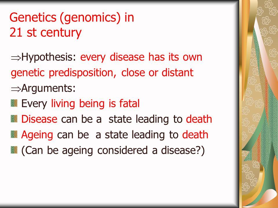 Mortality  Can be explained by progressive disequilibrium between individual genome and environmental factors  Genome and environmental factors can be changed by different rate  Genome is more inertial