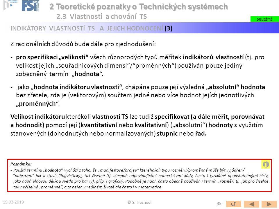 2 Teoretické poznatky o Technických systémech 2 Teoretické poznatky o Technických systémech © S. Hosnedl Z racionálních důvodů bude dále pro zjednoduš