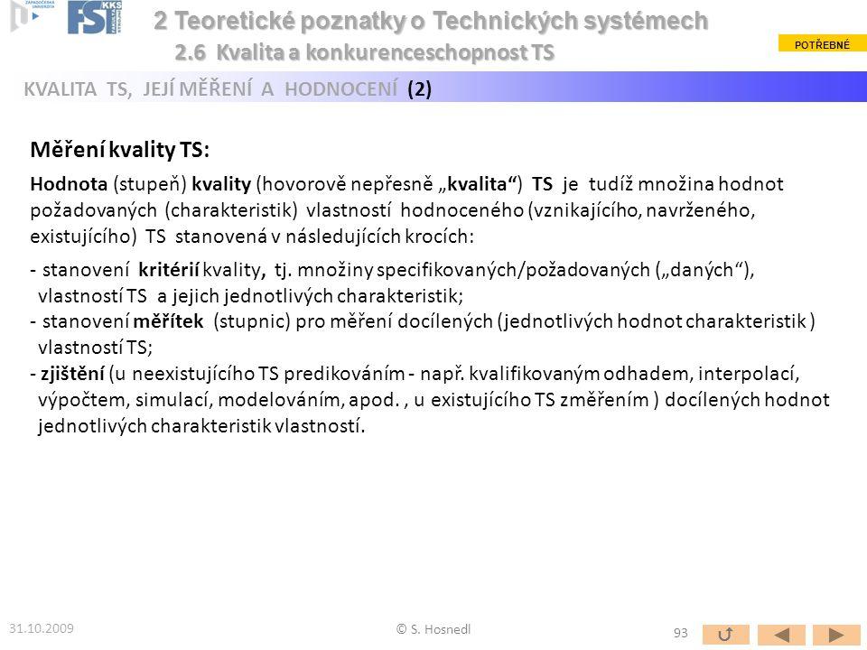 © S. Hosnedl 31.10.2009 2 Teoretické poznatky o Technických systémech 2 Teoretické poznatky o Technických systémech KVALITA TS, JEJÍ MĚŘENÍ A HODNOCEN