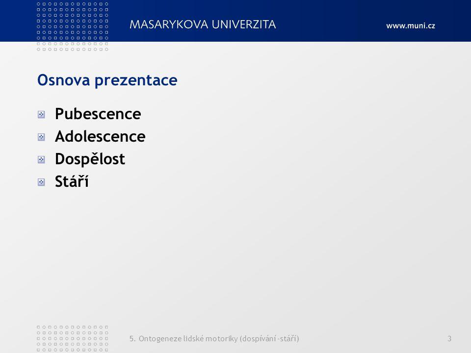 5. Ontogeneze lidské motoriky (dospívání -stáří)3 Osnova prezentace Pubescence Adolescence Dospělost Stáří
