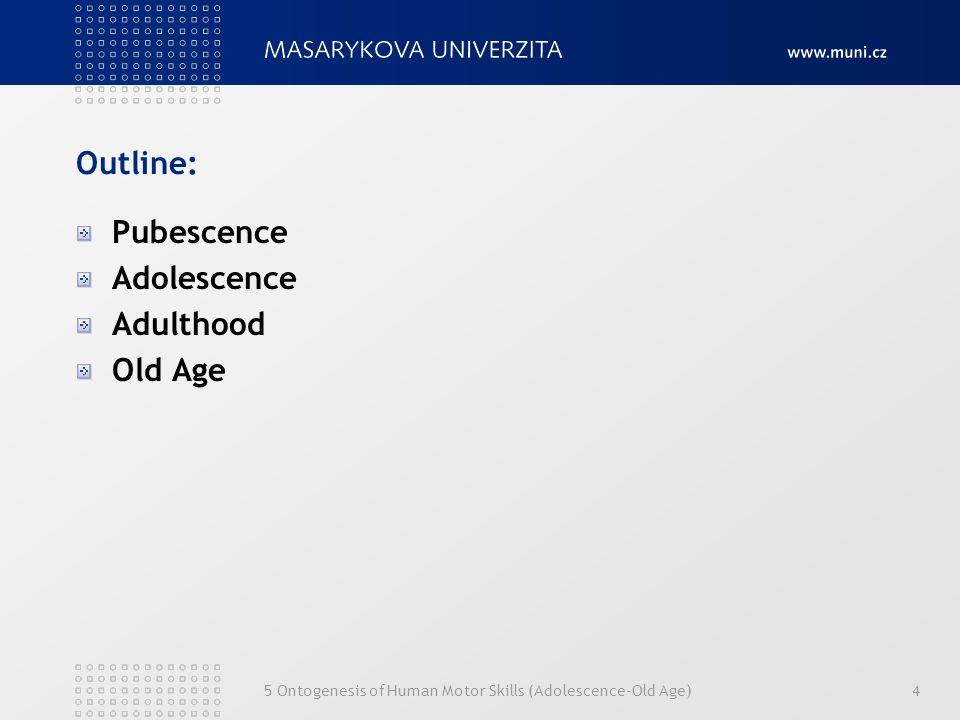 5 Ontogenesis of Human Motor Skills (Adolescence-Old Age)4 Outline: Pubescence Adolescence Adulthood Old Age