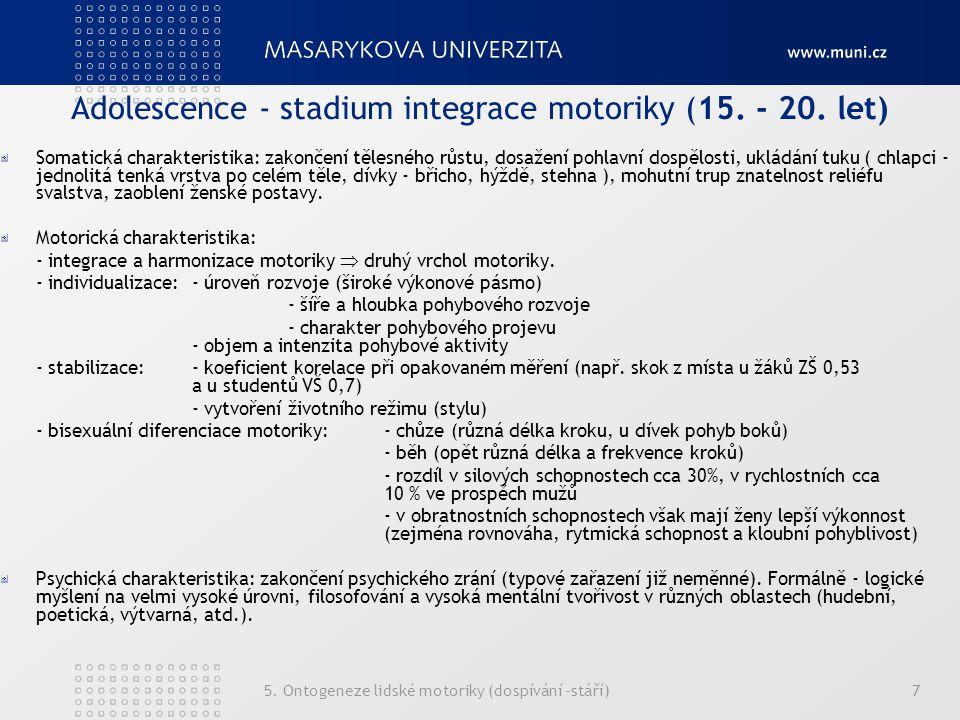 5. Ontogeneze lidské motoriky (dospívání -stáří)7 Adolescence - stadium integrace motoriky (15. - 20. let) Somatická charakteristika: zakončení tělesn