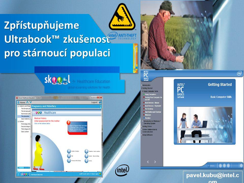 Zpřístupňujeme Ultrabook™ zkušenost pro stárnoucí populaci pavel.kubu@intel.c om