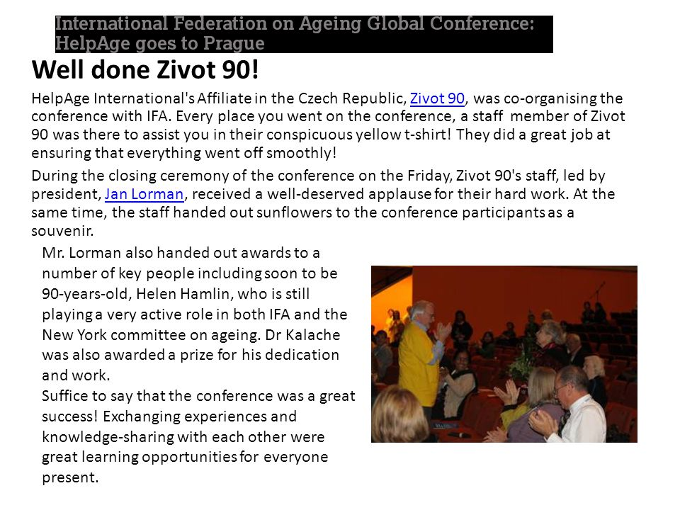 Well done Zivot 90! HelpAge International's Affiliate in the Czech Republic, Zivot 90, was co-organising the conference with IFA. Every place you went