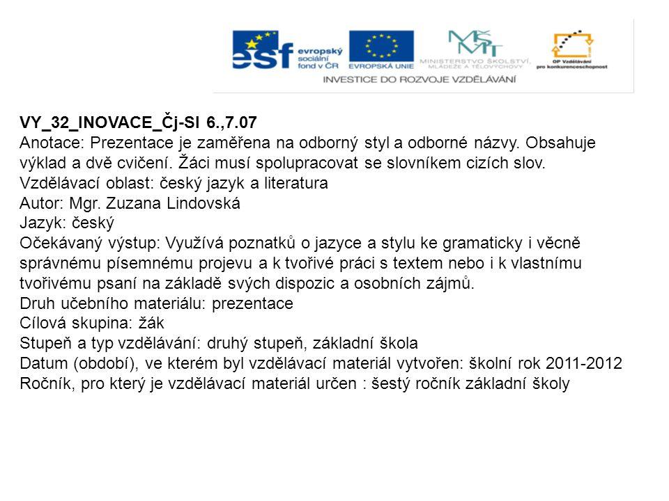 VY_32_INOVACE_Čj-Sl 6.,7.07 Anotace: Prezentace je zaměřena na odborný styl a odborné názvy.