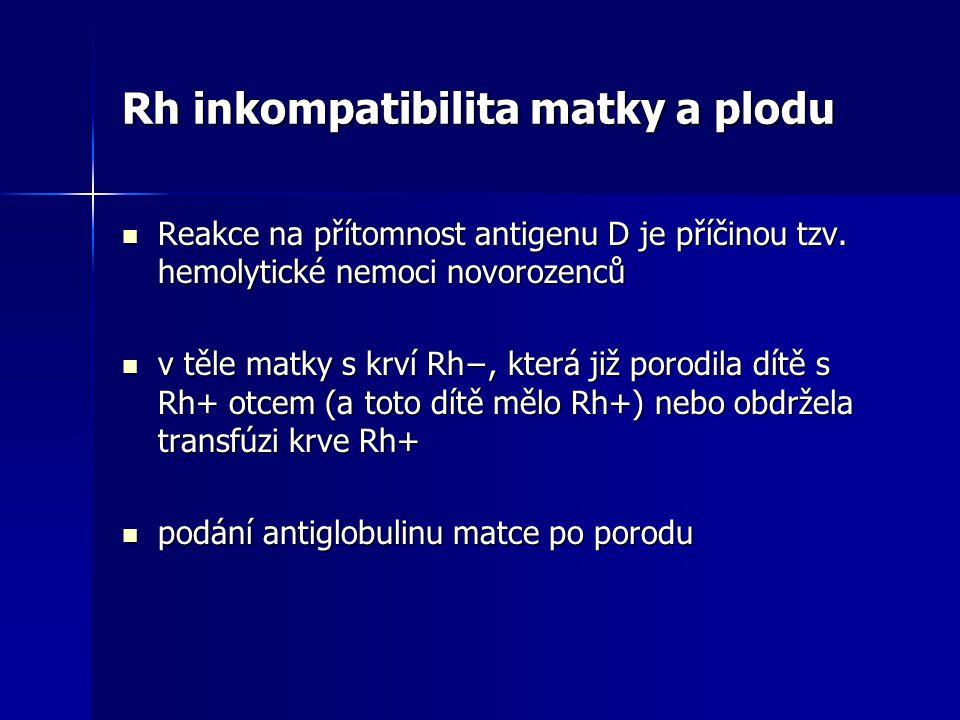Rh inkompatibilita matky a plodu Reakce na přítomnost antigenu D je příčinou tzv.